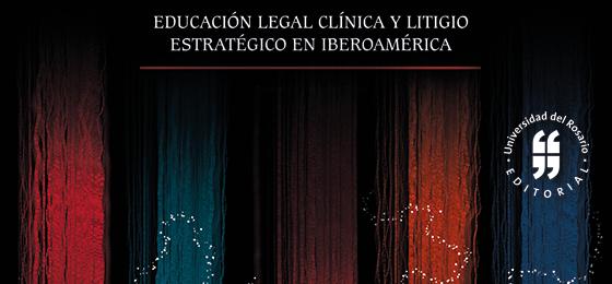 Educación legal clínica y litigio estratégico en Iberoamérica