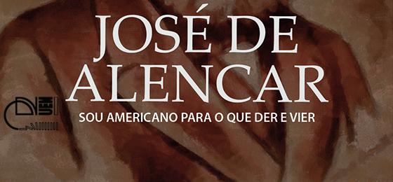 José de Alencar: sou americano para o que der e vier