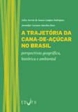 A trajetória da cana-de-açúcar no Brasil: perspectivas geográfica, histórica e ambiental