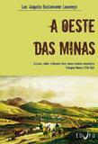 A oeste das minas: escravos, índios e homens livres numa fronteira oitocentista Triângulo Mineiro (1750-1861)