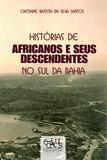 Histórias de africanos e seus descendentes no sul da Bahia