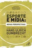 Esporte e mídia: novas perspectivas: a influência da obra de Hans Ulrich Gumbrecht