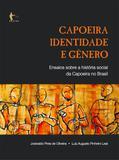 Capoeira, identidade e gênero: ensaios sobre a história social da capoeira no Brasil