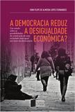 A democracia reduz a desigualdade econômica? Um estudo sobre as possibilidades de construção de uma sociedade mais igual por meio da democracia