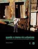 Quando o cinema vira urbanismo: o documentário como ferramenta de abordagem da cidade