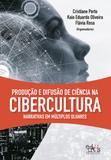 Produção e difusão de ciência na cibercultura: narrativas em múltiplos olhares
