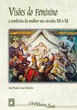 Visões do feminino: a medicina da mulher nos séculos XIX e XX