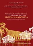 Misiones, pueblos indígenas y la conformación de la Región Amazónica. Actores, tensiones y debates actuales