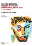 Historias de familia: Etnografía delirante sobre el amor, la violencia y las drogas