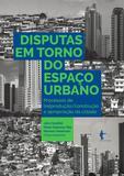 Disputas em torno do espaço urbano: processos de [re]produção
