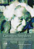 Georges Snyders: por uma pedagogia da alegria e do antipreconceito: subsídios para a formação de professores