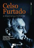 Celso Furtado: a esperança militante (Interpretações): vol. 1