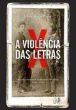 A violência das letras: amizades e inimizades na literatura brasileira Rio de Janeiro: (1888-1940)